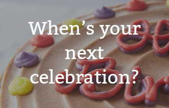 When's your next celebration?